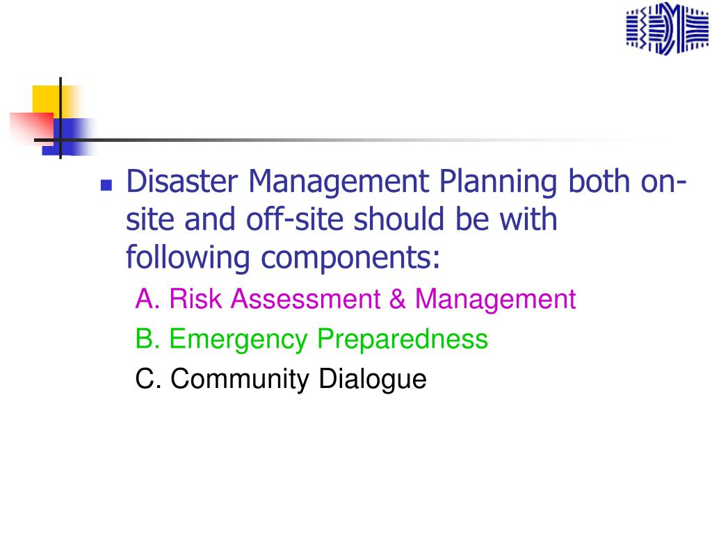 Disaster Management Planning both on-site and off-site should be with following components:
