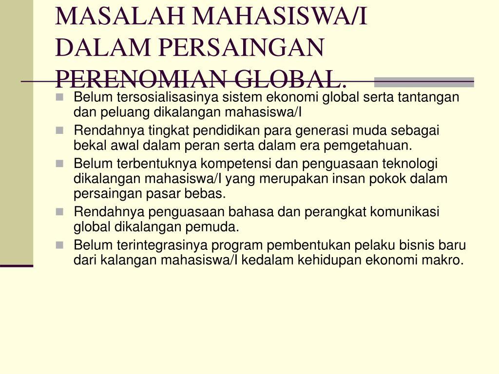 MASALAH MAHASISWA/I DALAM PERSAINGAN PERENOMIAN GLOBAL.