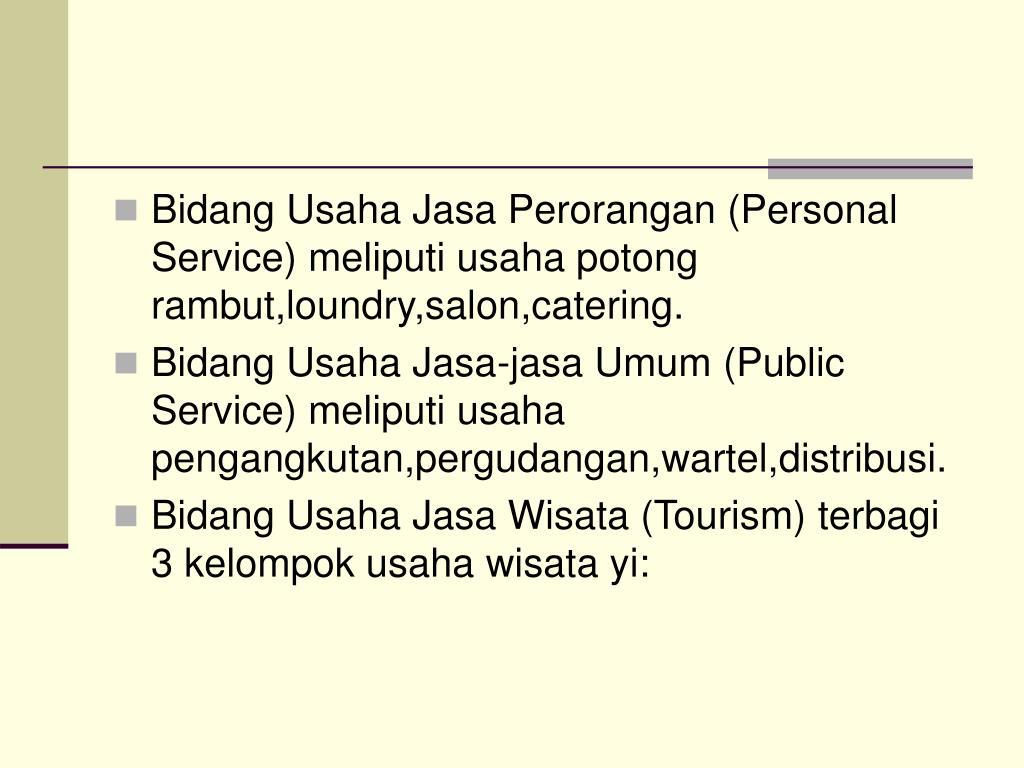 Bidang Usaha Jasa Perorangan (Personal Service) meliputi usaha potong rambut,loundry,salon,catering.