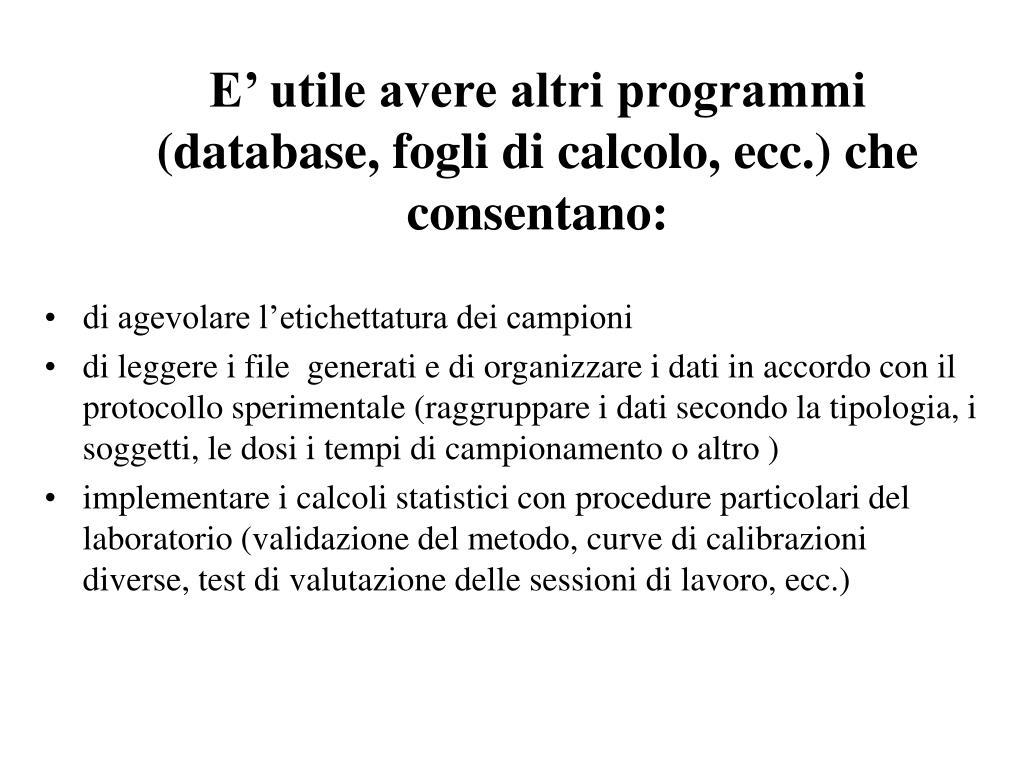 E' utile avere altri programmi (database, fogli di calcolo, ecc.) che consentano: