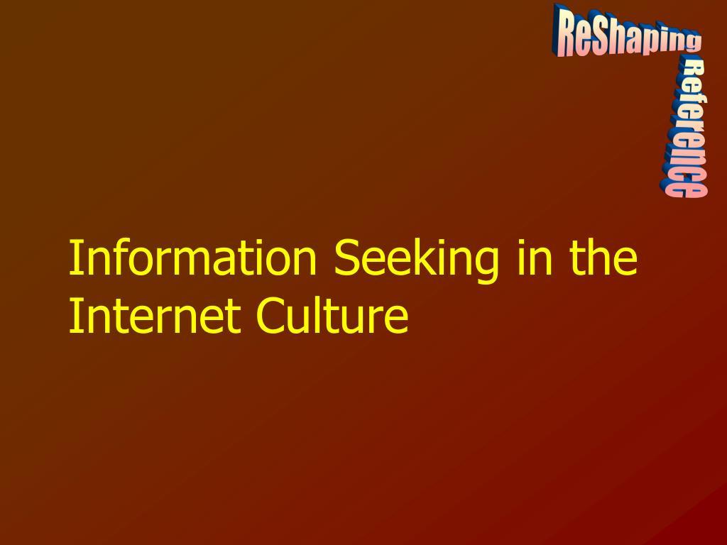 Information Seeking in the Internet Culture