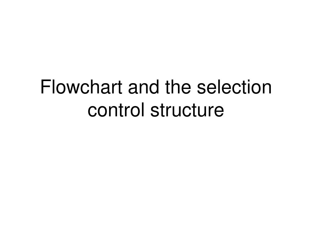 Flowchart and the selection control structure