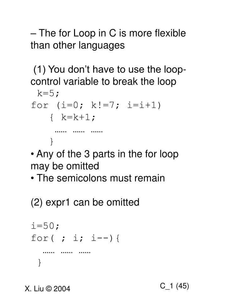 The for Loop in C is more flexible than other languages