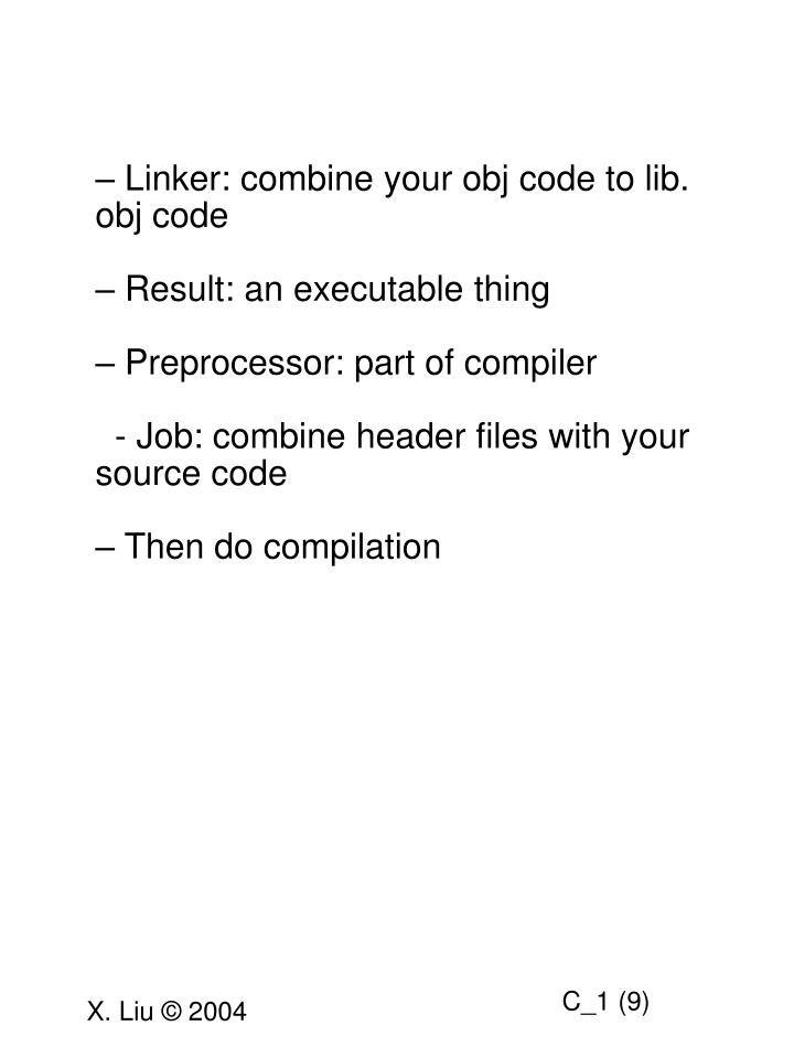 Linker: combine your obj code to lib. obj code