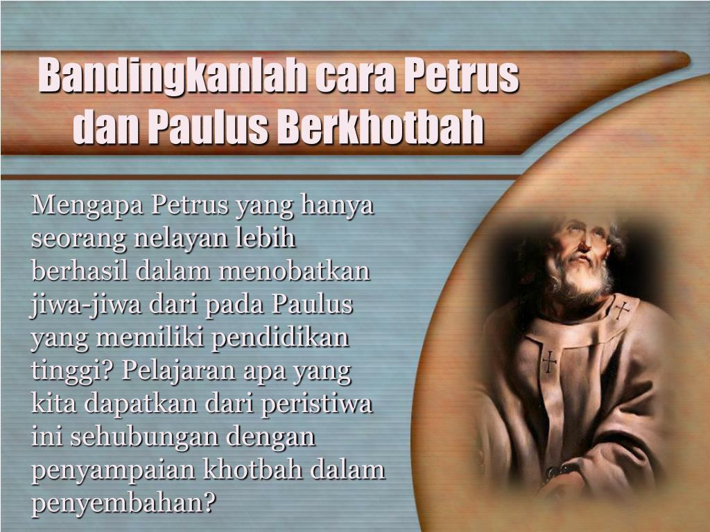 Bandingkanlah cara Petrus dan Paulus Berkhotbah