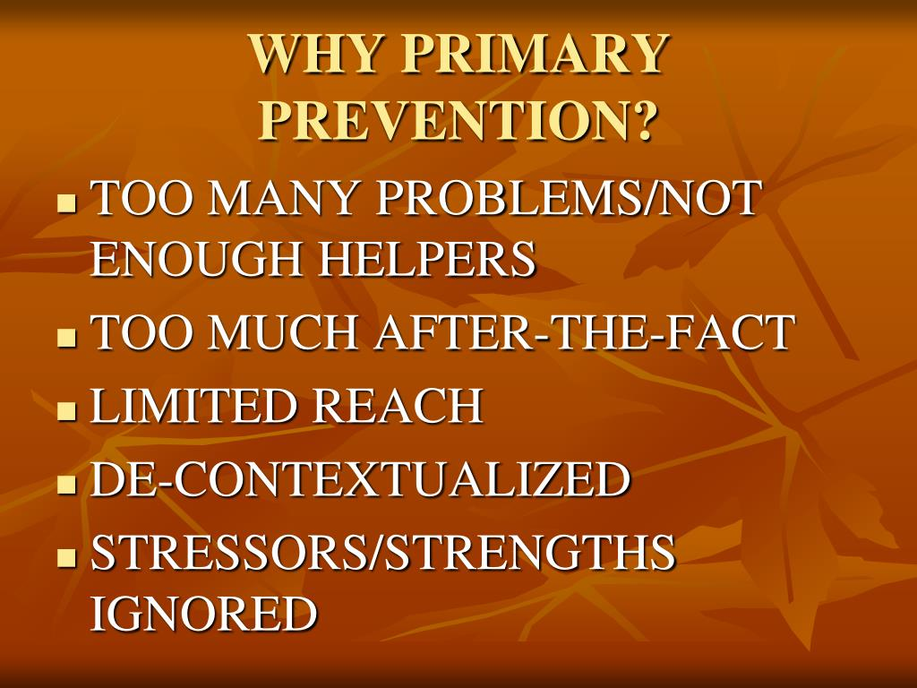 WHY PRIMARY PREVENTION?