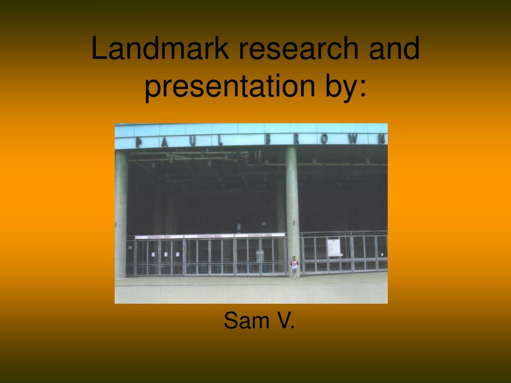 Landmark research and presentation by: