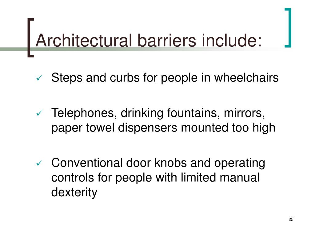 Architectural barriers include: