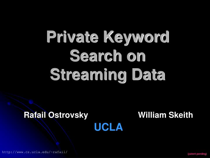 Private keyword search on streaming data l.jpg
