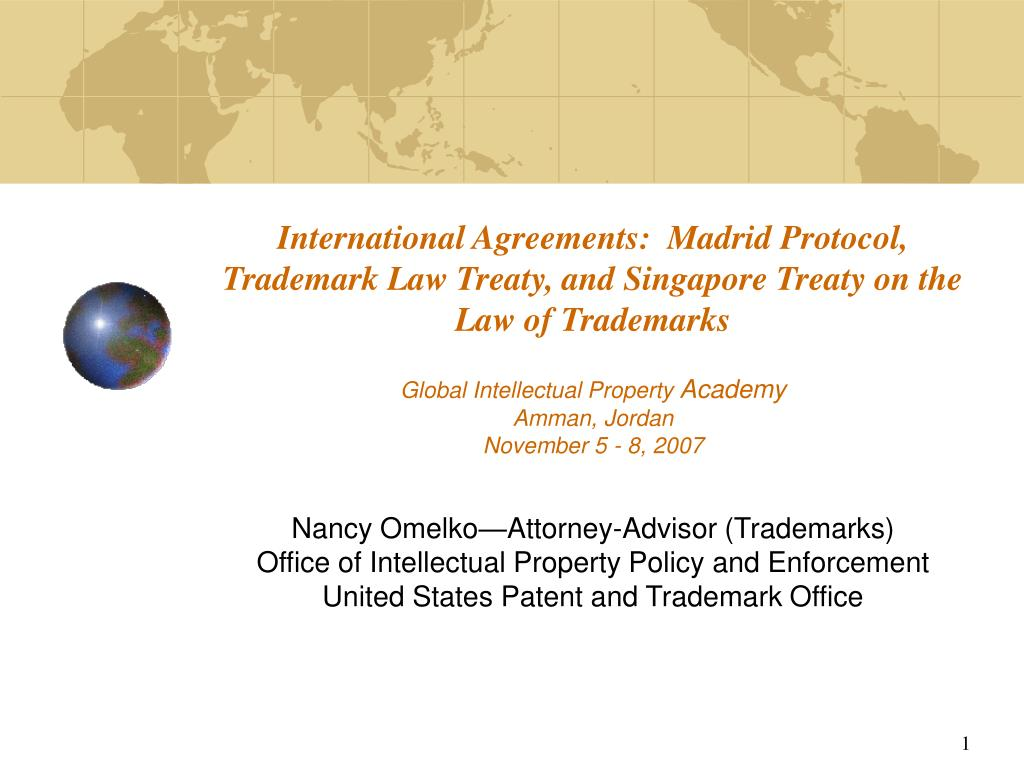 International Agreements:  Madrid Protocol, Trademark Law Treaty, and Singapore Treaty on the Law of Trademarks