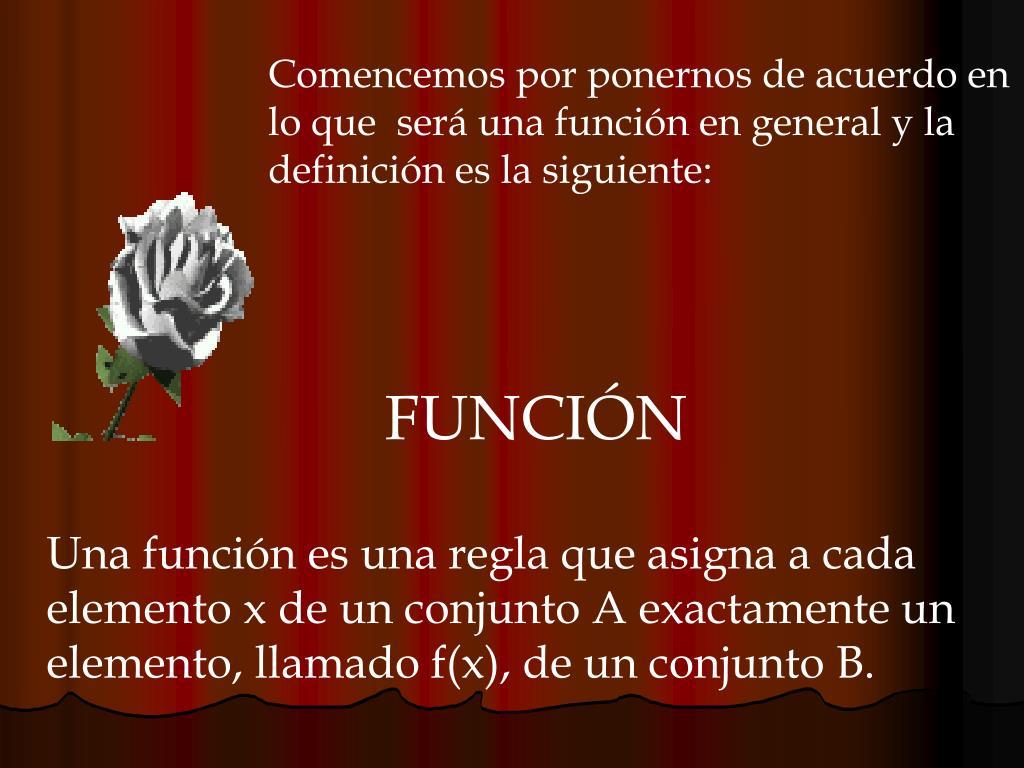 Comencemos por ponernos de acuerdo en lo que  será una función en general y la definición es la siguiente: