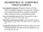 incompatible vs compatible trace elements
