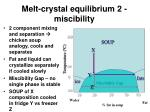 melt crystal equilibrium 2 miscibility