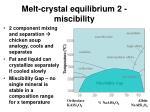 melt crystal equilibrium 2 miscibility16