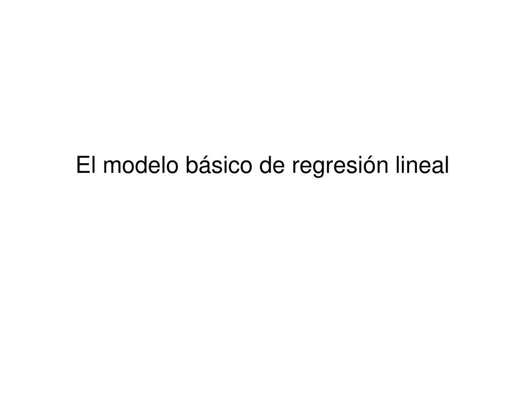El modelo básico de regresión lineal