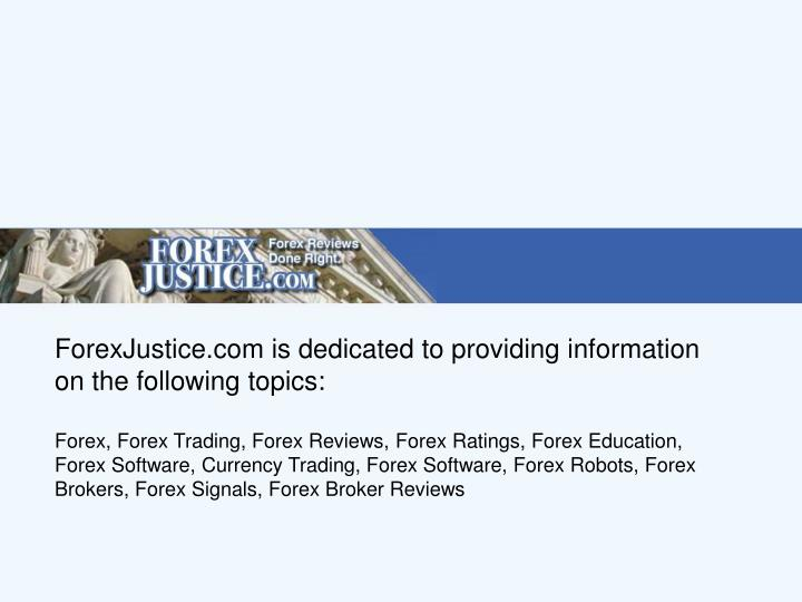 ForexJustice.com is dedicated to providing information on the following topics: