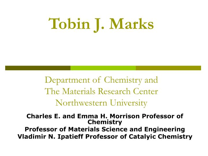 Tobin j marks department of chemistry and the materials research center northwestern university l.jpg