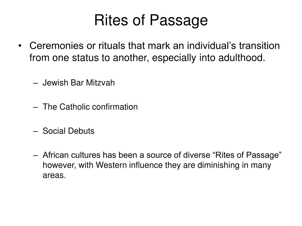 cultural influences on rite of passage All of these factors influence what is possible and what is challenging in the delivery of rite of passage ceremonies and processes the contemporary rites of passage movement stands indebted to many cultural traditions which have in best-case scenarios gifted practices and in many cases suffered theft or appropriation.