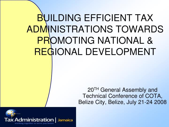 Building efficient tax administrations towards promoting national regional development l.jpg
