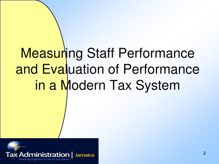 Measuring staff performance and evaluation of performance in a modern tax system l.jpg