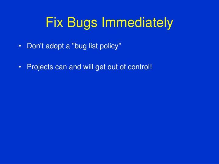 Fix Bugs Immediately