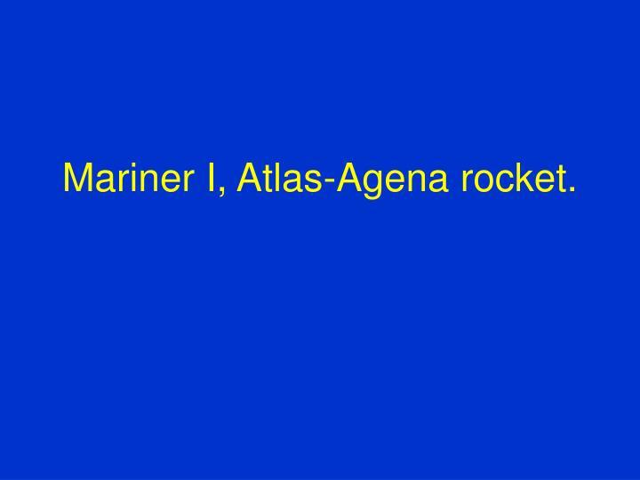 Mariner I, Atlas-Agena rocket.