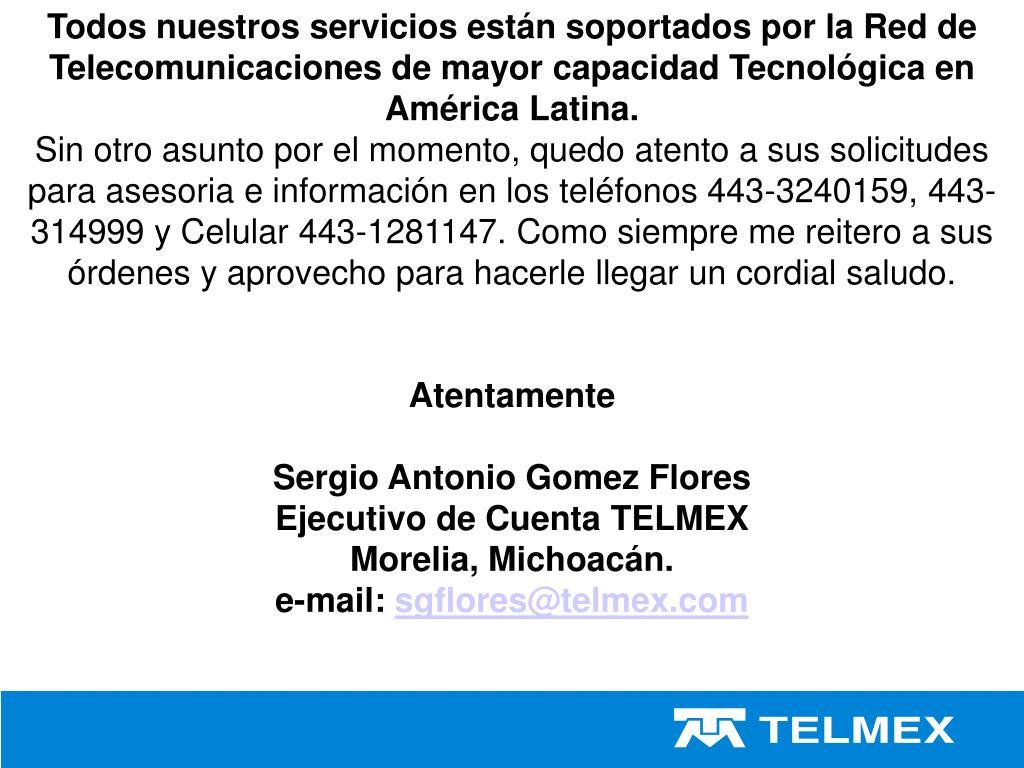 Todos nuestros servicios están soportados por la Red de Telecomunicaciones de mayor capacidad Tecnológica en América Latina.