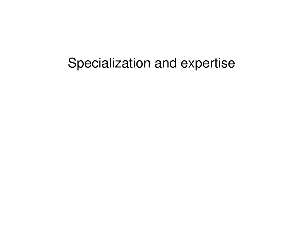Specialization and expertise