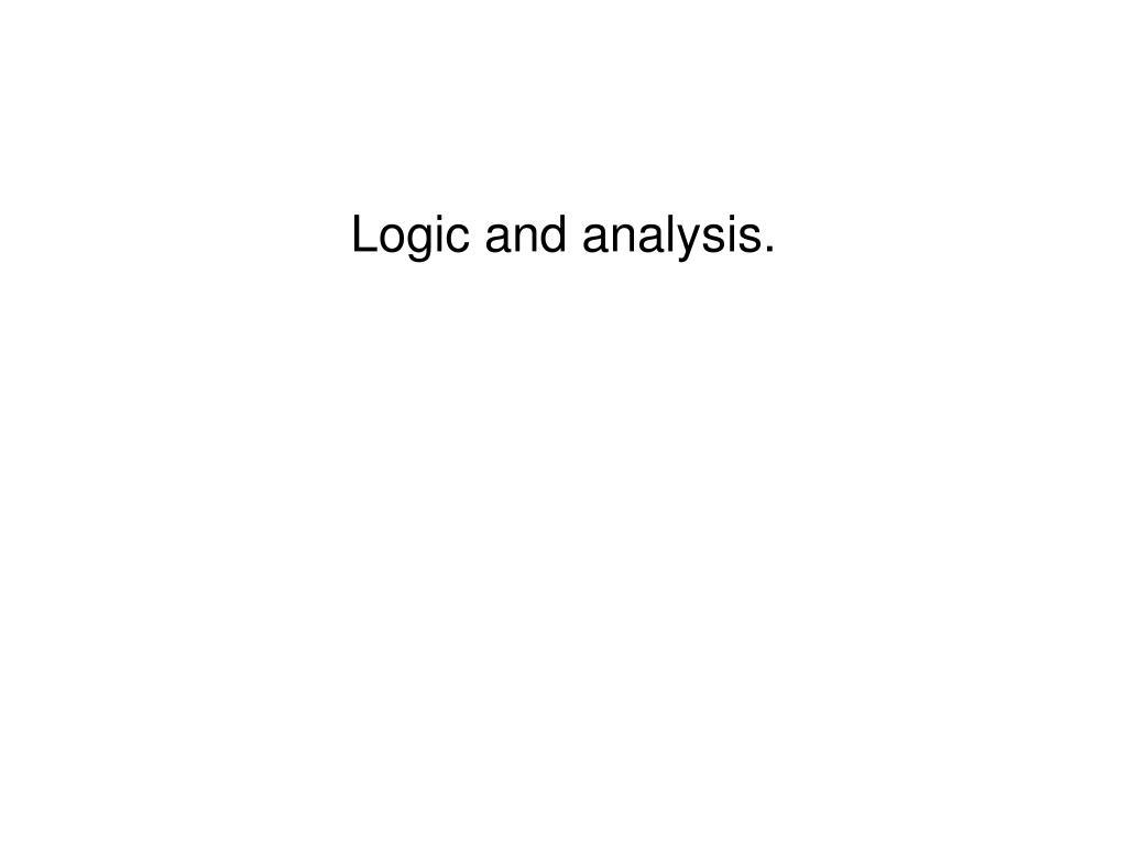 Logic and analysis.