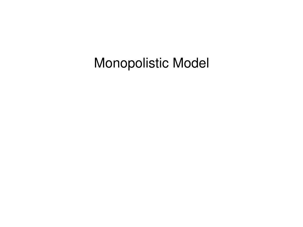 Monopolistic Model