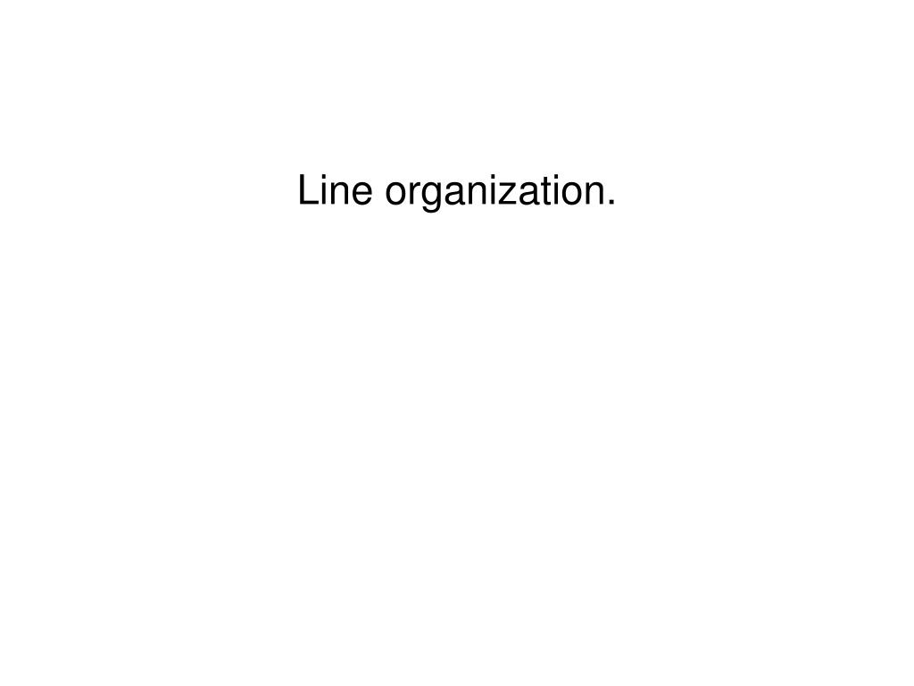 Line organization.