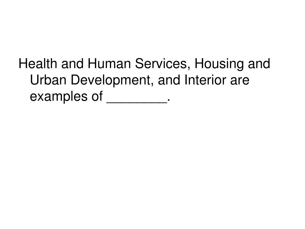 Health and Human Services, Housing and Urban Development, and Interior are examples of ________.