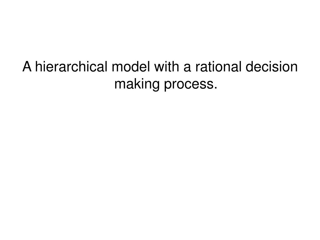 A hierarchical model with a rational decision making process.