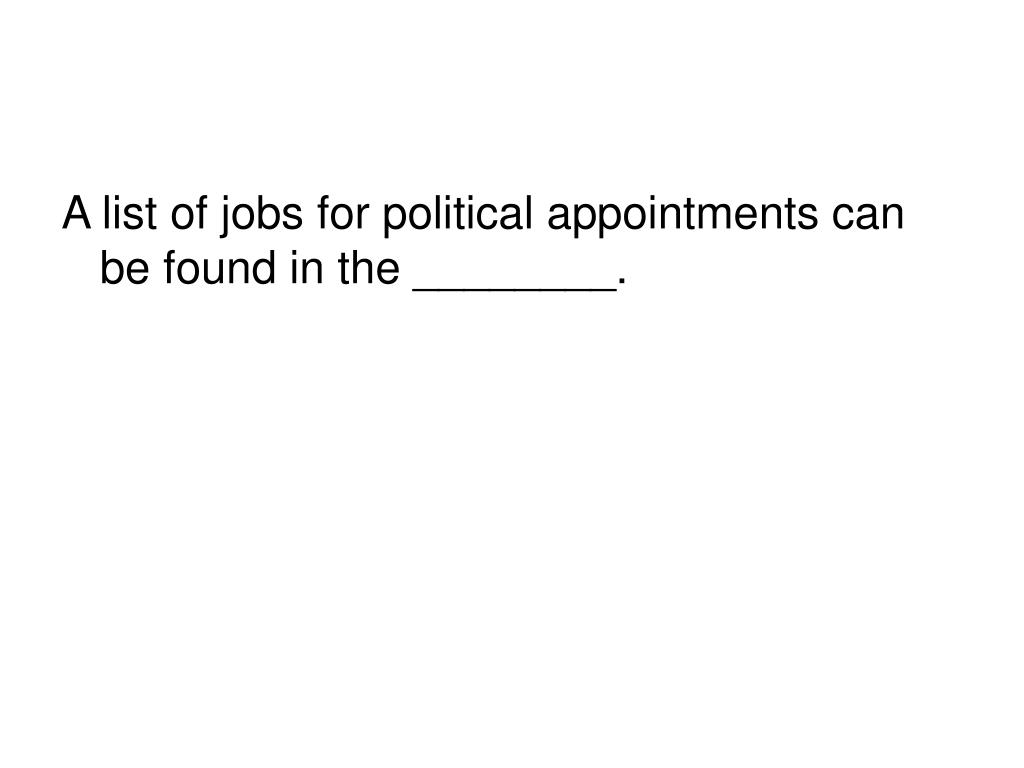 A list of jobs for political appointments can be found in the ________.