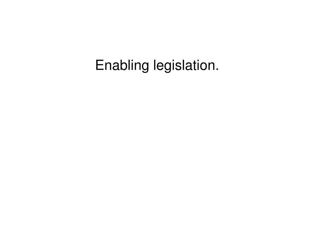 Enabling legislation.