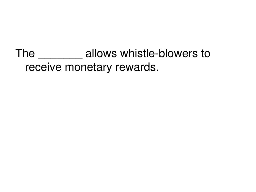 The _______ allows whistle-blowers to receive monetary rewards.