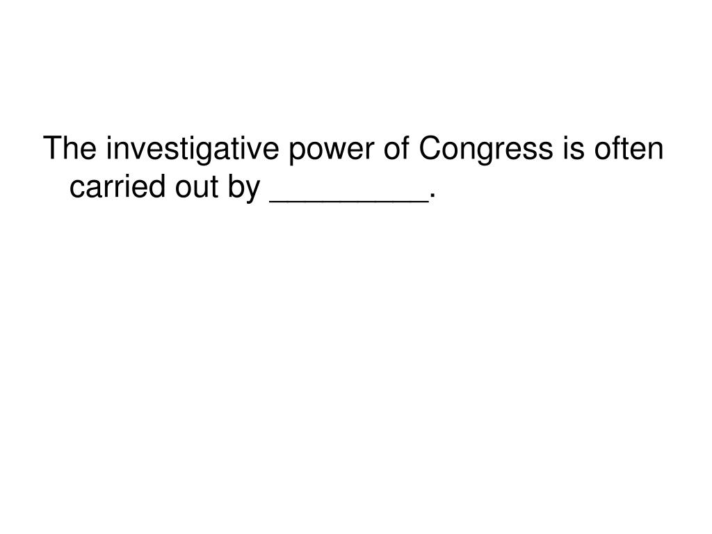 The investigative power of Congress is often carried out by _________.
