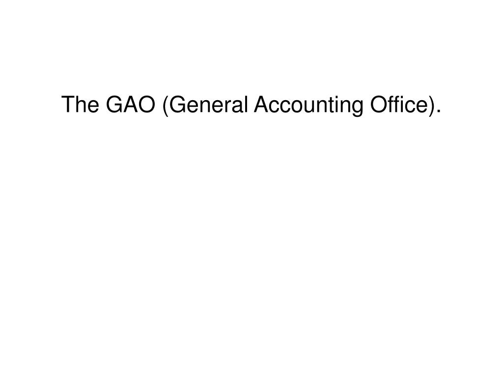 The GAO (General Accounting Office).