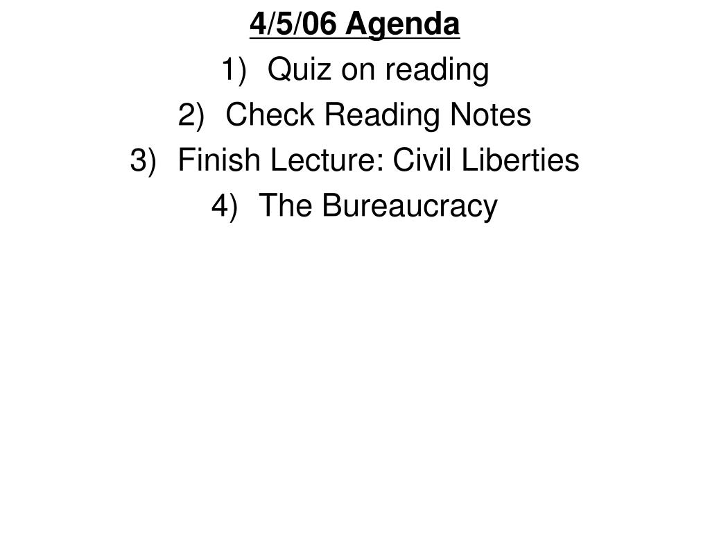 4 5 06 agenda quiz on reading check reading notes finish lecture civil liberties the bureaucracy