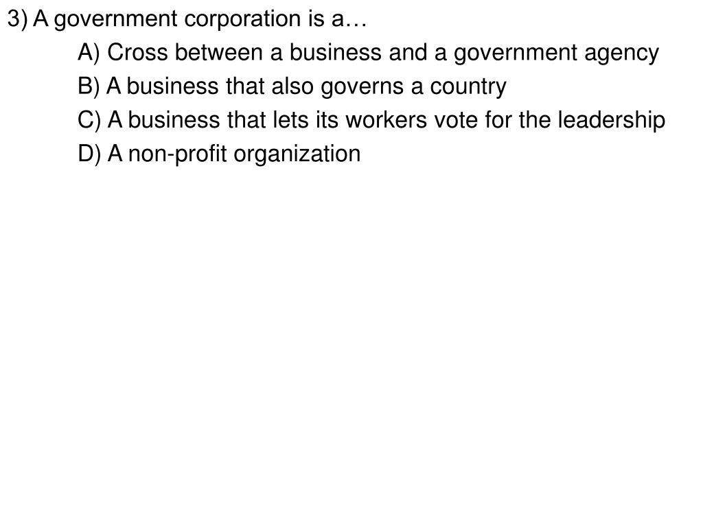 3) A government corporation is a…