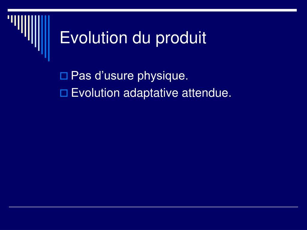 Evolution du produit