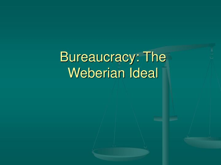 Bureaucracy the weberian ideal