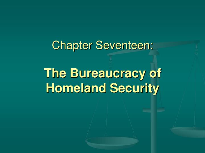 Chapter seventeen the bureaucracy of homeland security l.jpg