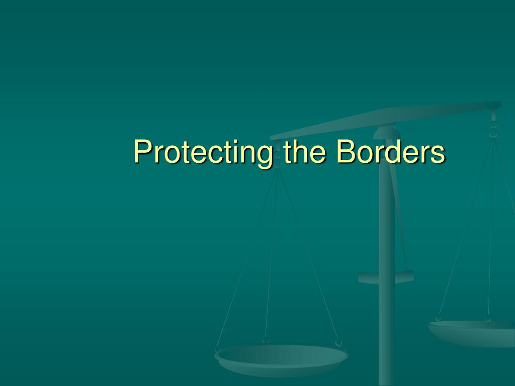 Protecting the Borders