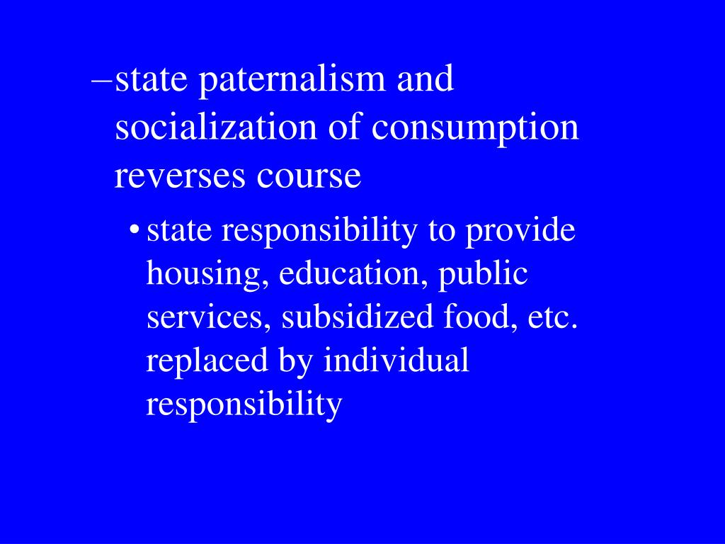 state paternalism and socialization of consumption reverses course