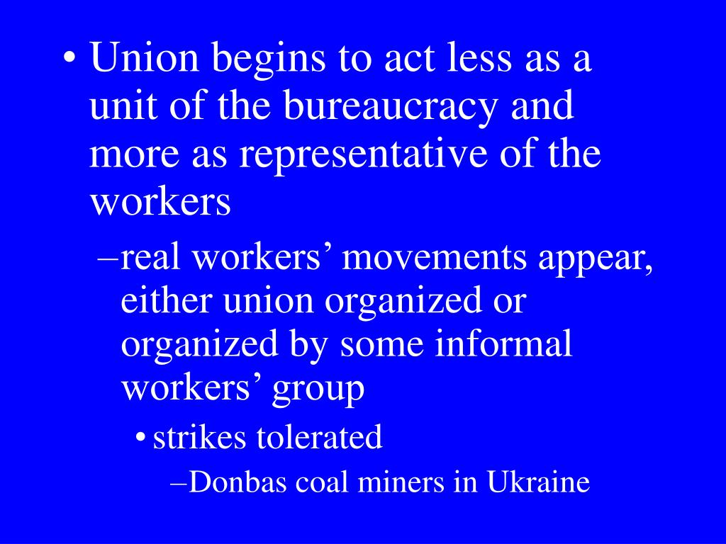 Union begins to act less as a unit of the bureaucracy and more as representative of the workers