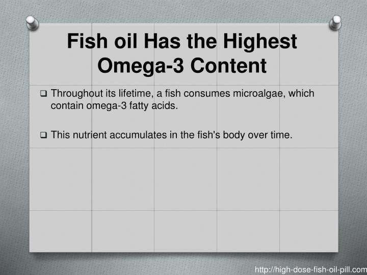 Fish oil has the highest omega 3 content