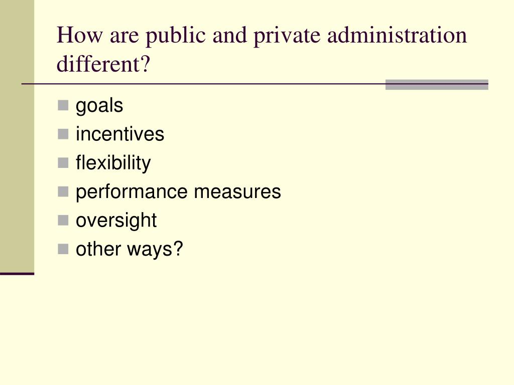 How are public and private administration different?