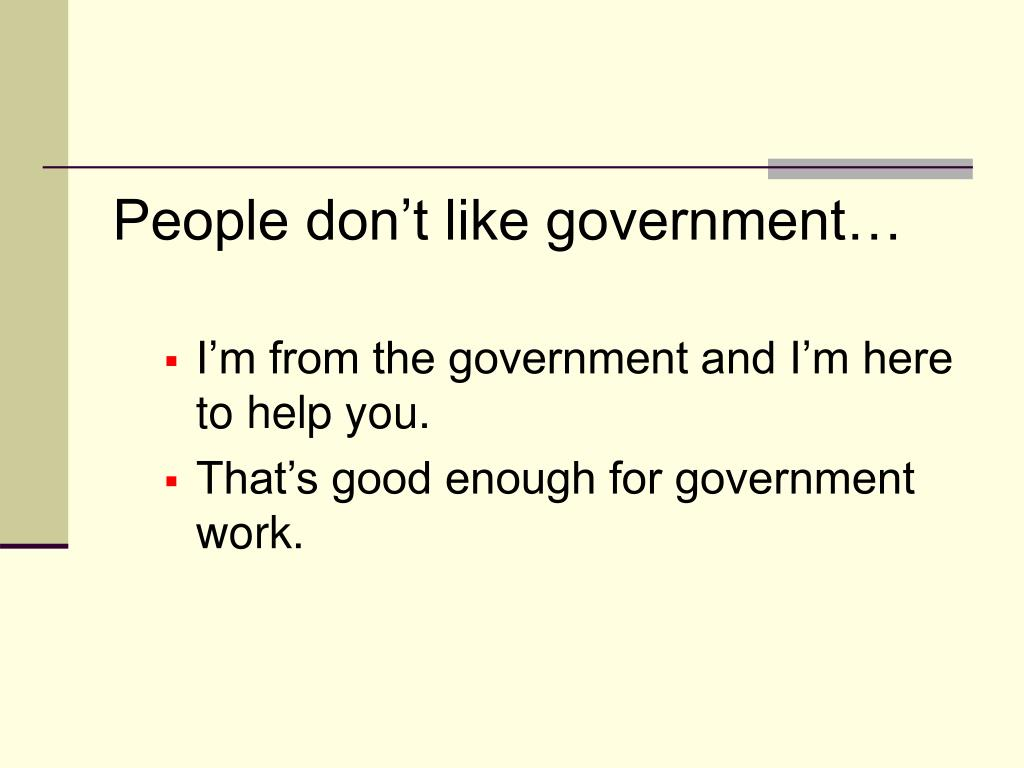 People don't like government…