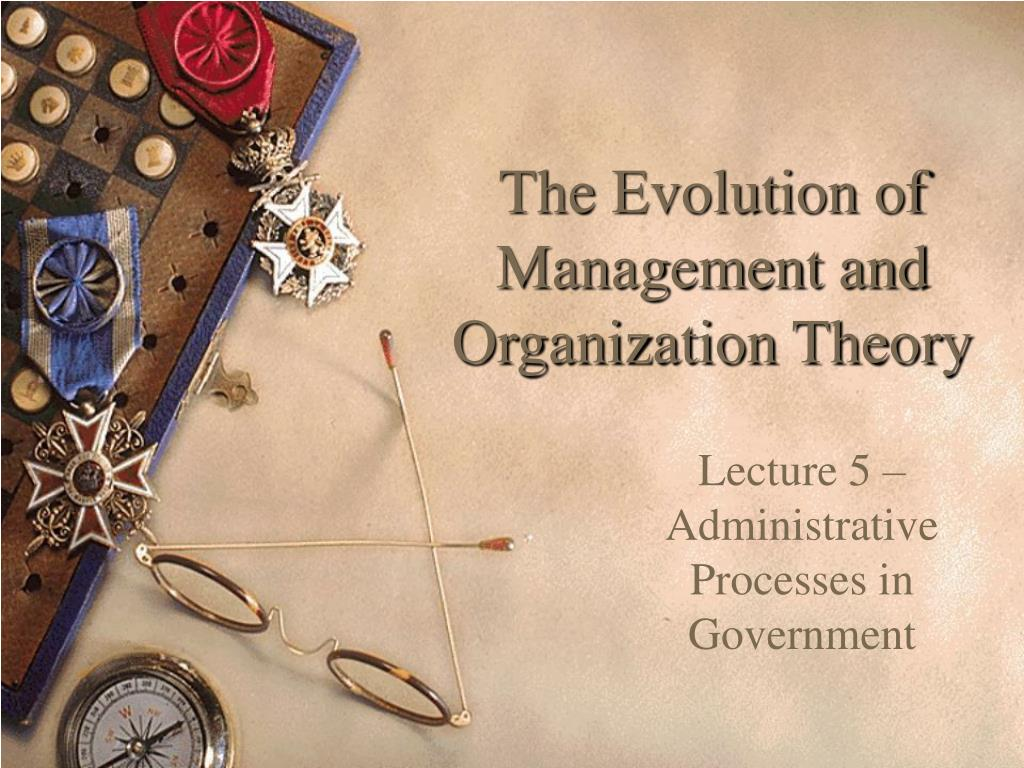 The Evolution of Management and Organization Theory